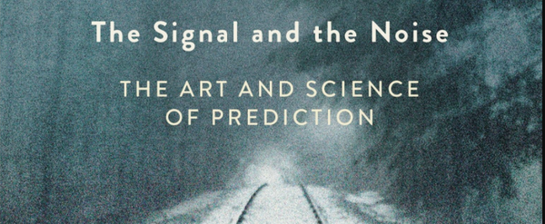 Signal and the Noise: Why Most Predictions Fail – but Some Don't,  by Nate Silver
